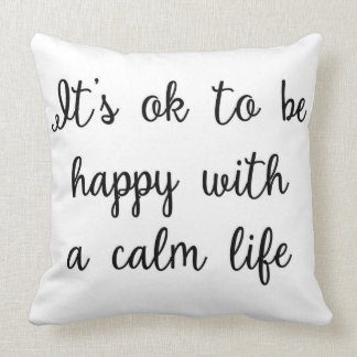 It's ok to be happy with a calm life Pillow
