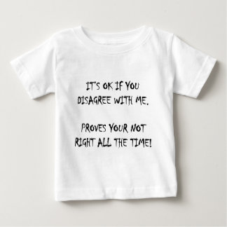Its ok to disagree with me baby T-Shirt