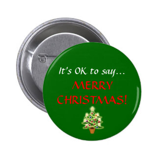 """It's OK to say...MERRY CHRISTMAS!"" Button"
