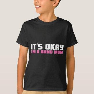 It's Okay, I'm a Band Mom T-Shirt