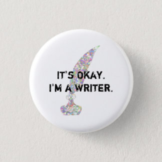 It's okay. I'm a writer. 1 Inch Round Button