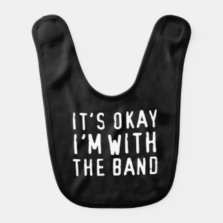 It's Okay I'm with the Band Bib