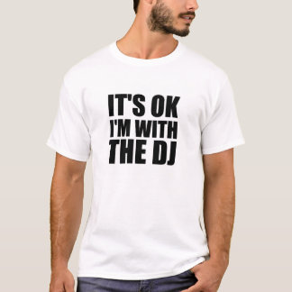 Its Okay Im With the DJ T-Shirt