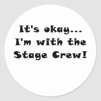 Its Okay Im With the Stage Crew Classic Round Sticker