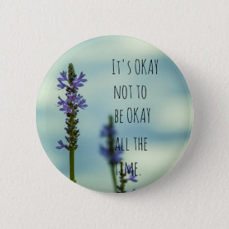 It's Okay not to be okay all the time 2 Inch Round Button