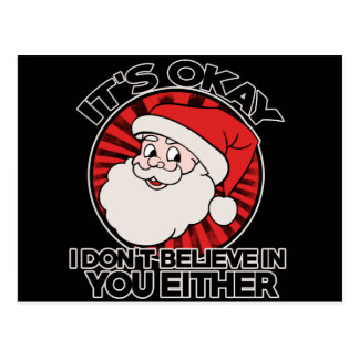 It's okay santa doesn't believe in you either postcard