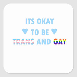 It's Okay To Be Trans And Gay (v2) Square Sticker