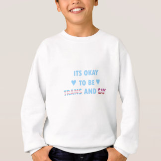 It's Okay To Be Trans And Gay (v3) Sweatshirt