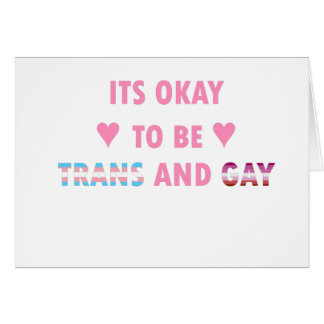 It's Okay To Be Trans And Gay (v4) Card
