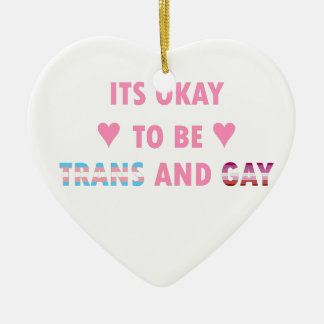It's Okay To Be Trans And Gay (v4) Ceramic Heart Ornament