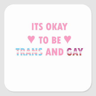 It's Okay To Be Trans And Gay (v4) Square Sticker