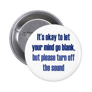 It's okay to let your mind go blank 2 inch round button