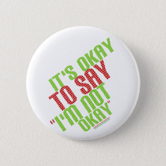"It's Okay To Say ""I'm Not Okay"" 2 Inch Round Button"