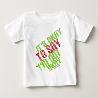 "It's Okay To Say ""I'm Not Okay"" Baby T-Shirt"