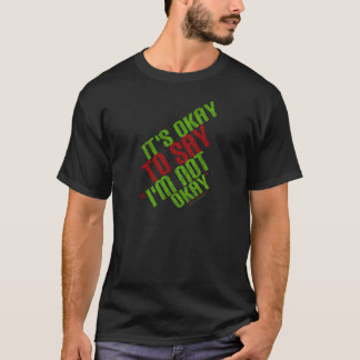 "It's Okay To Say ""I'm Not Okay"" T-Shirt"