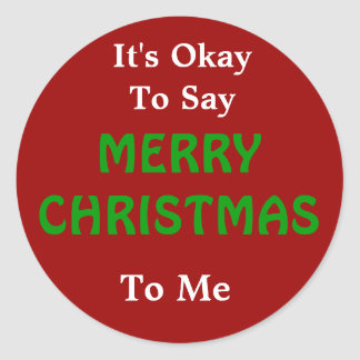 It's Okay to Say Merry Christmas to Me Round Sticker