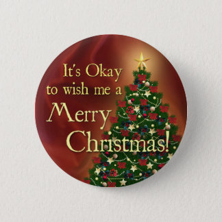 It's Okay to wish me a Merry Christmas! 2 Inch Round Button