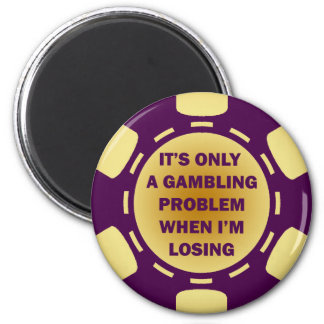 IT'S ONLY A GAMBLING PROBLEM WHEN I'M LOSING 2 INCH ROUND MAGNET