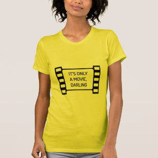 It's only a Movie, Darling. Black and White Film T-Shirt
