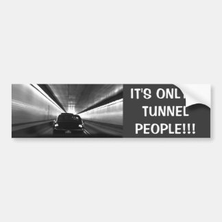 It's Only A Tunnel People! Bumper Sticker