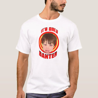 It's Only Banter T-Shirt