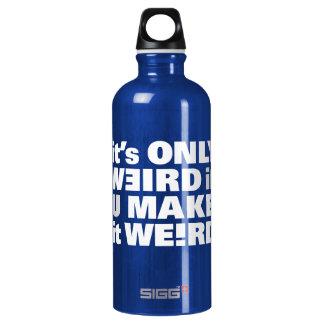 It's Only Weird If You Make It Weird. Water Bottle