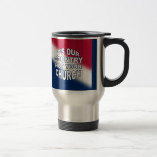It's Our Country - Not Your Church 15 Oz Stainless Steel Travel Mug