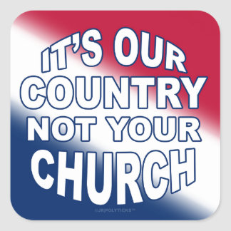 It's Our Country - Not Your Church Square Sticker