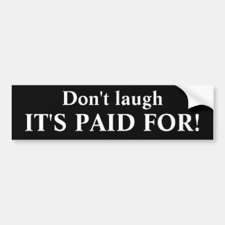 it's paid for! Bumper Sticker
