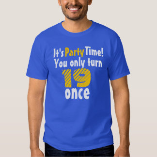 It's party time you only turn 19 once shirt