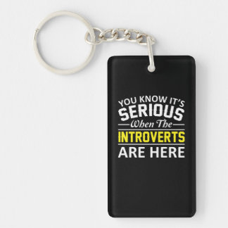 Its Serious When The Introverts Are Here Keychain