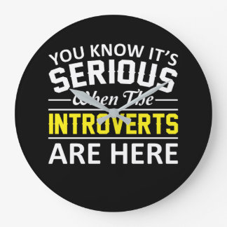 Its Serious When The Introverts Are Here Large Clock