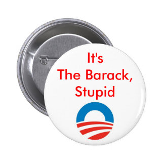 It's the Barack, stupid 2 Inch Round Button