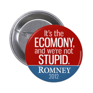 It's the Economy, and we're not Stupid - Romney 2 Inch Round Button