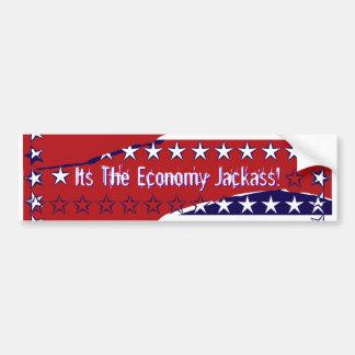 Its The Economy Jackass! Bumper Sticker