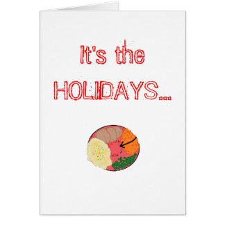 It's the HOLIDAYS... Greeting Card