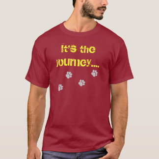 It's the journey...not the destination. T-Shirt