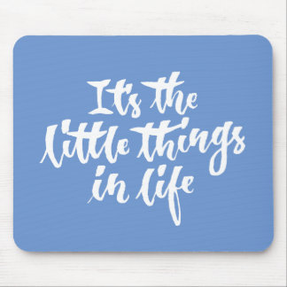 It's the little things in life mouse pad
