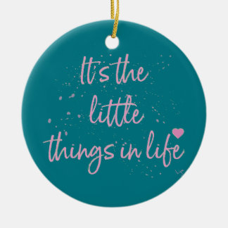 Its-the-little-Things-in-Life-quote-Pink Ceramic Ornament