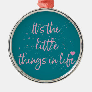 Its-the-little-Things-in-Life-quote-Pink Metal Ornament