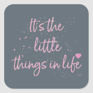 Its-the-little-Things-in-Life-quote-Pink Square Sticker