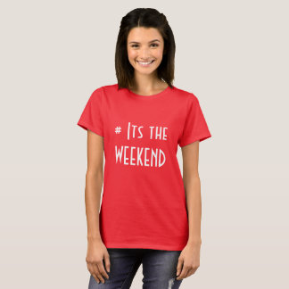 Its the Weekend T-Shirt