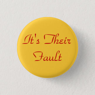 It's Their Fault 1 Inch Round Button