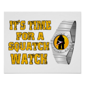 It's Time For A Squatch Watch Poster