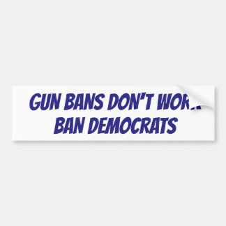 It's time to ban Democrats Bumper Sticker