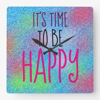 IT'S TIME TO BE HAPPY Cheerful Colorful Square Wall Clock