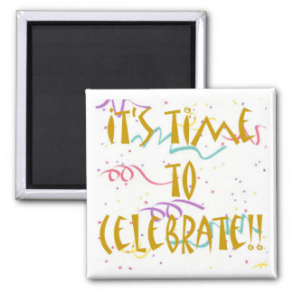 It's Time To Celebrate!! Square Magnet
