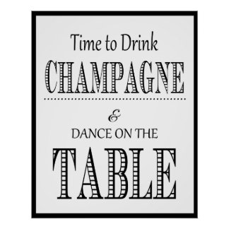 Its time to drink champagne and dance on the table posters