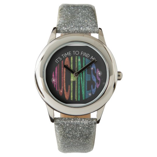 It's Time to find your MUCHNESS! Glittery Watch
