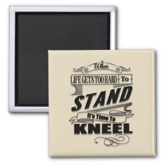 It's Time To Kneel Square Magnet